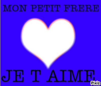 Montaje Fotografico Je Taime Mon Petit Frere Pixiz
