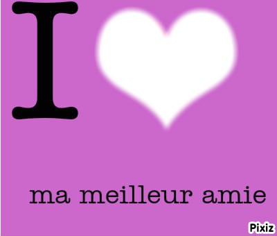 Photo montage I love ma meilleur ami - Pixiz