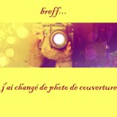 breff...j'ai changé e photo de couverture