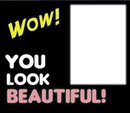 wow you look beautiful love frame 1