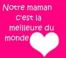 NOTRE MAMAN C LA MEILLEURE