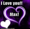 i love you Max
