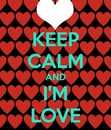 keep calm and i'm love