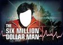 l'homme qui valait 6 milliards