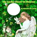 my lucky clover in heaven