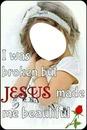 Jesus made me