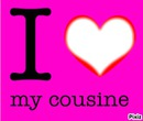i love my cousine