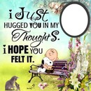 i just hugged you in my thoughts