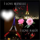 I love Paris ! I love Bruxelles