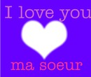 I love you Soeurette