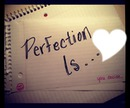 Perfection is...