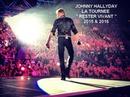 "JOHNNY HALLYDAY LA TOURNEE "" RESTER VIVANT "" 2015 et 2016"