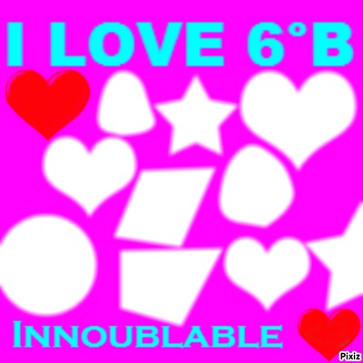 Photo montage I LOVE 6°B - Pixiz