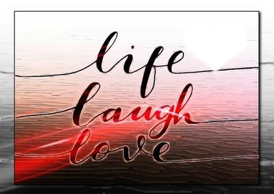 life laugh love