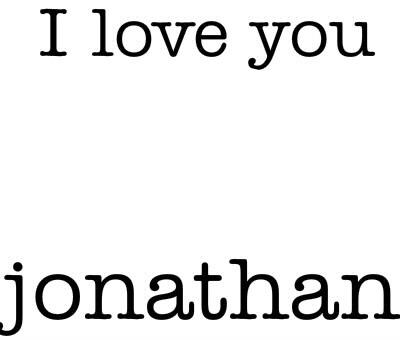 I love you jonathan