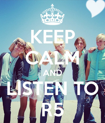 keep calm and listen to R5