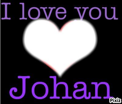 I love you Johan