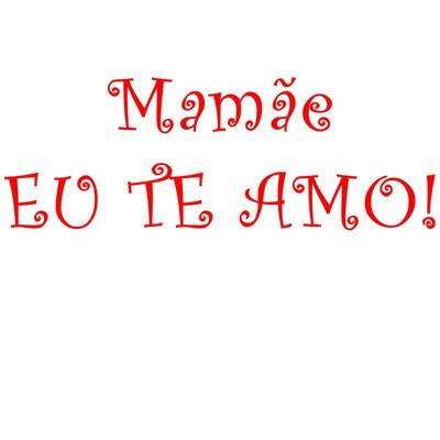 mãe eu te amo!