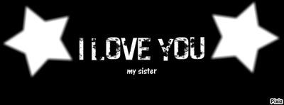 i love you my sister qui veus dire je t'aime ma soeur 2