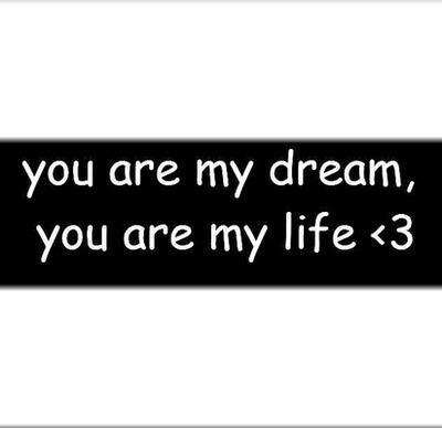 You are my dream, You are my life