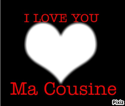 i love you ma cousine
