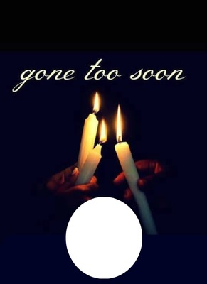 gone to soon