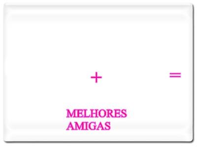 MELHORES AMIGAS